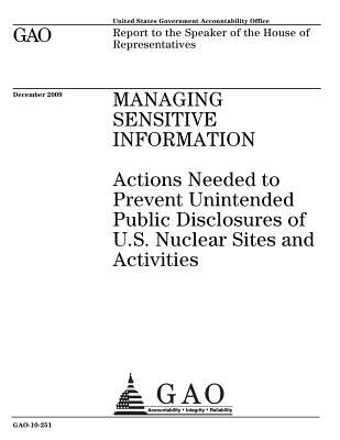 Managing Sensitive Information: Actions Needed to Prevent Unintended Public Disclosures of U.S. Nuclear Sites and Activities: Report to the Speaker of the House of Representatives.