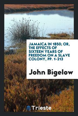 Jamaica in 1850; Or, the Effects of Sixteen Years of Freedom on a Slave Colony, Pp. 1-213