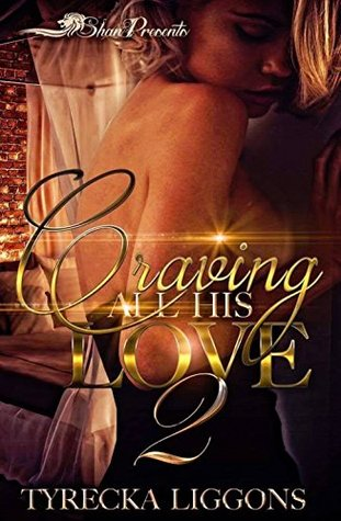 Craving All His Love 2 by Tyrecka Liggons