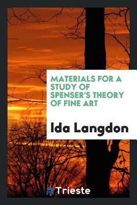 Materials for a Study of Spensers Theory of Fine Art  by  Ida Langdon