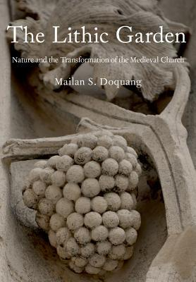 The Lithic Garden Nature and the Transformation of the Medieval Church