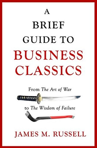 A Brief Guide to Business Classics: From The Art of War to The Wisdom of Failure
