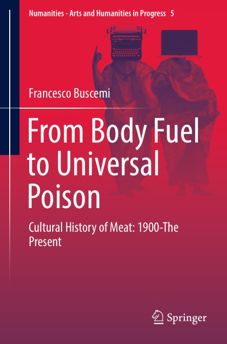 From Body Fuel to Universal Poison Cultural History of Meat 1900-The Present