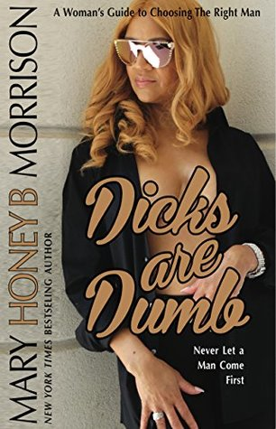 Dicks are Dumb: A Woman's Guide to Choosing the Right Man
