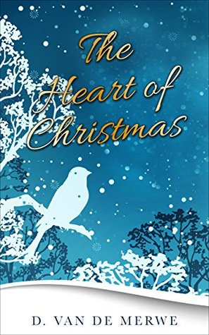 The Heart of Christmas by D. van de Merwe