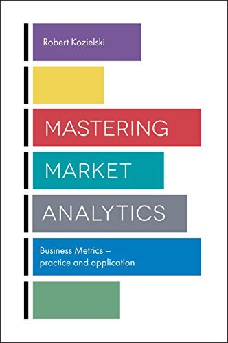 Mastering Market Analytics Business Metrics - Practice and Application