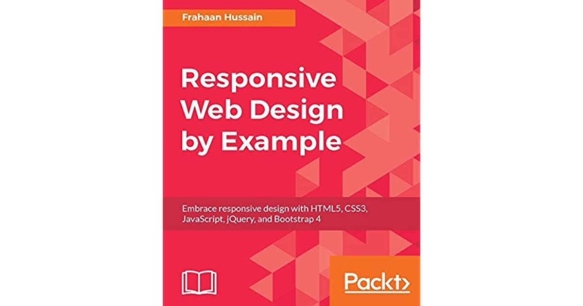 Responsive Web Design By Example Embrace Responsive Design With Html5 Css3 Javascript Jquery And Bootstrap 4 By Frahaan Hussain