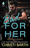 Bad for Her (Bad Boys Gone Good #1)