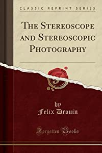 The Stereoscope and Stereoscopic Photography