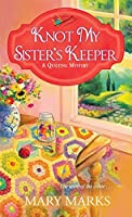 Knot My Sister's Keeper (A Quilting Mystery #6)