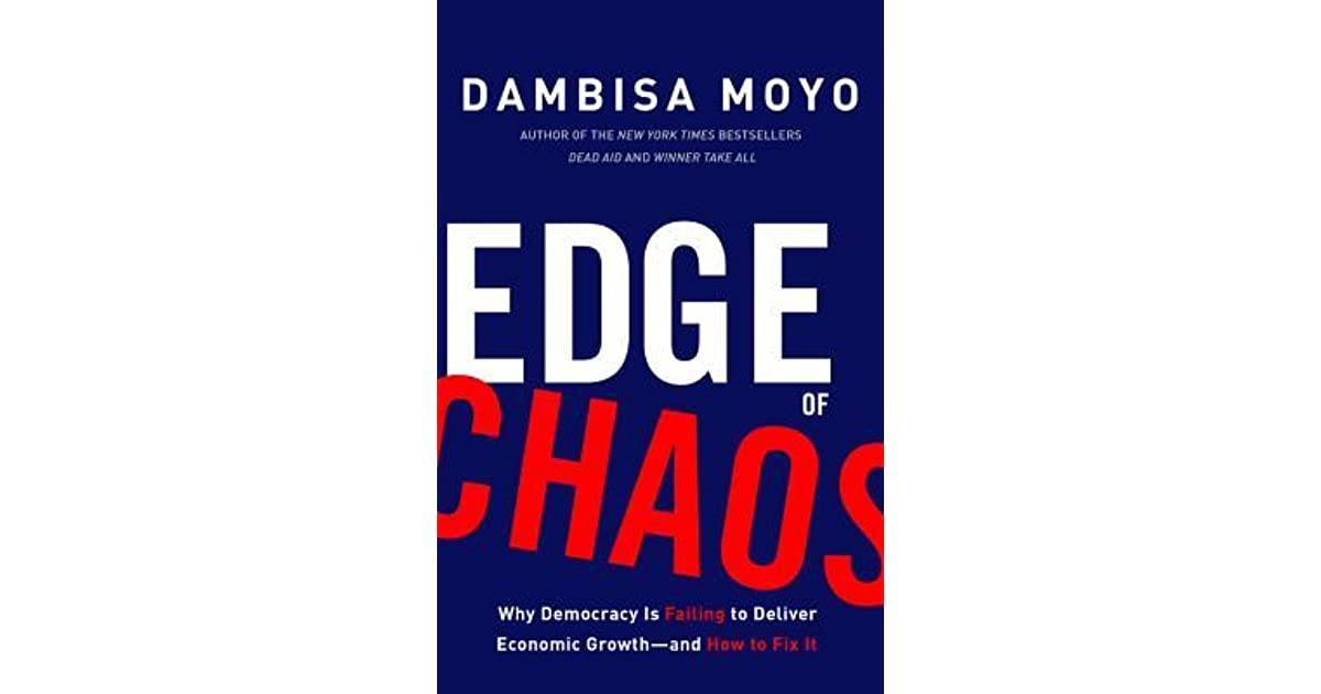 Edge of Chaos: Why Democracy Is Failing to Deliver Economic