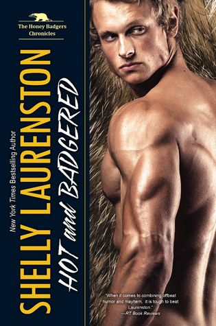 Hot and Badgered (Honey Badger Chronicles, #1)