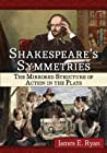 Shakespeare's Symmetries: The Mirrored Structure of Action in the Plays