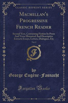 Macmillan's Progressive French Reader, Vol. 2: Second Year, Containing Fiction in Prose and Verse Historical and Descriptive Extracts Essays, Letters, Dialogues, Etc (Classic Reprint)