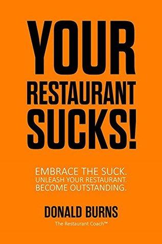 Your Restaurant Sucks!: Embrace The Suck. Unleash Your Restaurant. Become Outstanding.