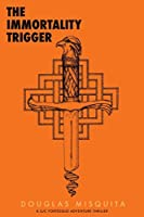 The Immortality Trigger - a Luc Fortesque Adventure Thriller