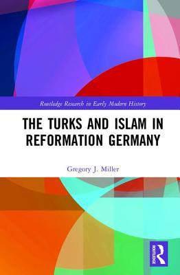 The Turks and Islam in Reformation Germany