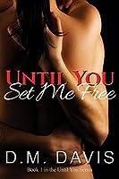 Until You Set Me Free (Until You, #1)
