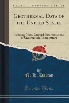 Geothermal Data of the United States: Including Many Original Determinations, of Underground Temperature (Classic Reprint)