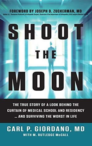 Shoot the Moon: The True Story of a Look Behind the Curtain of Medical School and Residency...and Surviving the Worst in Life