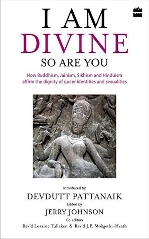 I Am Divine. So Are You: How Buddhism, Jainism, Sikhism and Hinduism Affirm the Dignity of Queer Identities and Sexualities