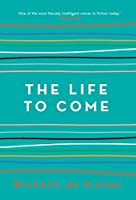 The Life to Come: Winner of the Miles Franklin Award, 2018