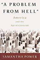 A Problem from Hell: America and the Age of Genocide