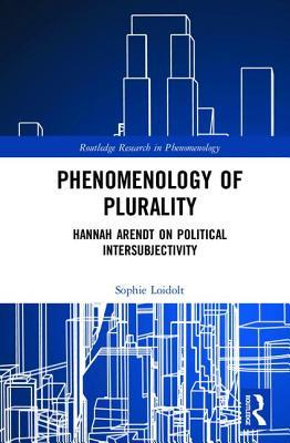 Phenomenology of Plurality Hannah Arendt on Political Intersubjectivity