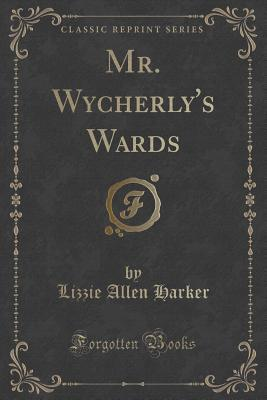 Mr. Wycherly's Wards (Classic Reprint)