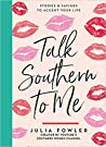Talk Southern to Me: Stories & Sayings to Accent Your Life