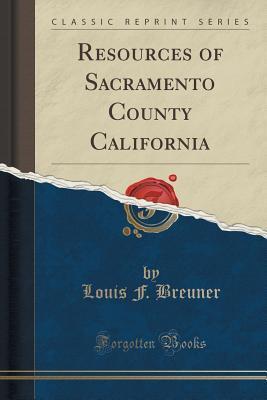 Resources of Sacramento County California (Classic Reprint)