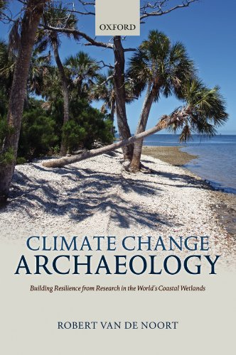 Climate Change Archaeology Building Resilience from Research in the World's Coastal Wetlands