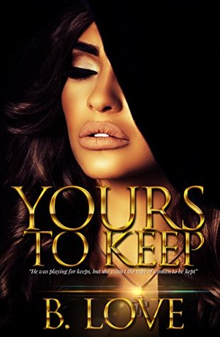 Yours to Keep by B. Love