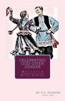 Celebrating God-Given Gender: Masculinity & Femininity per Nature & Grace