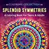 Splendid Symmetries: A Coloring Book for Teens & Adults