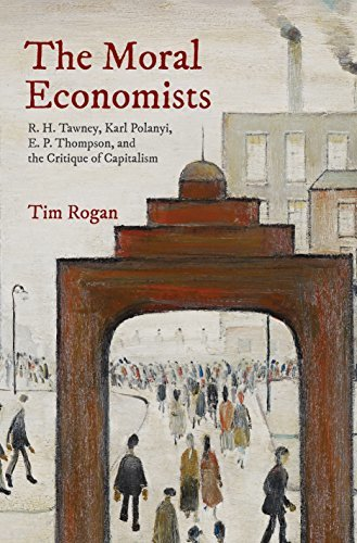The Moral Economists R H Tawney Karl Polanyi E P Thompson and the Critique Capitalism