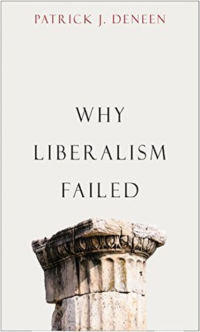 Why Liberalism Failed by Patrick J. Deneen