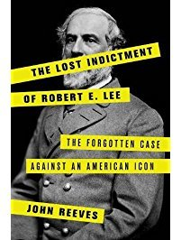 The Lost Indictment of Robert E. Lee: The Forgotten Case Against an American Icon  pdf