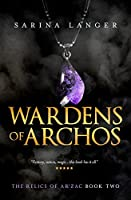 Wardens of Archos (Relics of Ar'Zac Book 2)