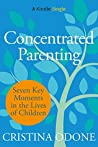 Book cover for Concentrated Parenting: Seven Key Moments in the Lives of Children (Kindle Single)