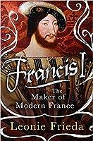 Francis I The Maker of Modern France
