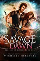 Savage Dawn (Legends of Gattica, #1)