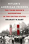 Hitler's American Friends: The Third Reich's Supporters in the United States