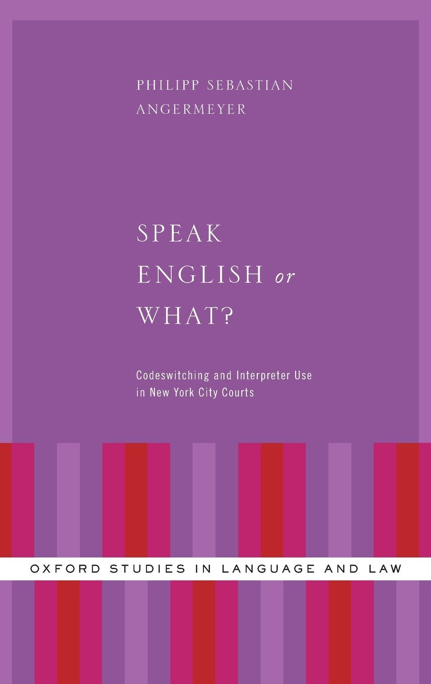 Speak English or What Codeswitching and Interpreter Use in New York City Courts