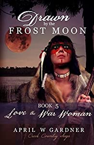 Drawn by the Frost Moon: Love the War Woman (Creek Country Saga #5)