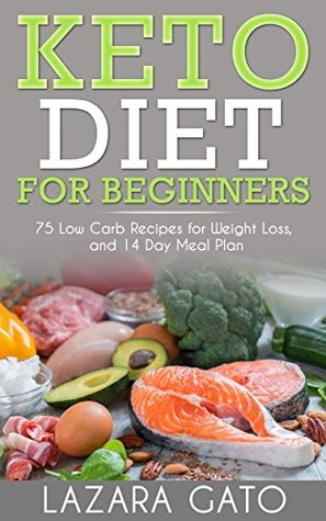 Keto Diet for Beginners: 75 Low Carb Recipes for Weight ...