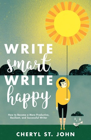 Write Smart, Write Happy: How to Become a More Productive, Resilient and Successful Writer