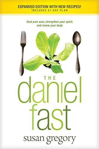The Daniel Fast (with Bonus Content) Feed Your Soul, Strengthen Your Spirit, and Renew Your Body