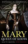 Mary, Queen Of Scots: White Queen, Red Queen