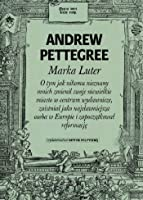 Marka Luter. O tym jak nikomu nieznany mnich zmienił swoje niewielkie miasto w centrum wydawnicze, zaistniał jako najsławniejsza osoba w Europie i zapoczątkował reformację